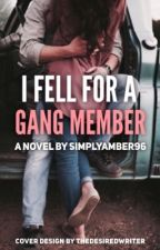 I Fell For A Gang Member || EDITING by SimplyAmber96