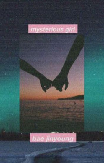 bae jinyoung-mysterious girl {COMPLETED}