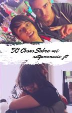 50 cosas sobre mi :v by NatHamatoPrime