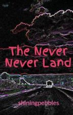 The Never Never Land by shiningpebbles