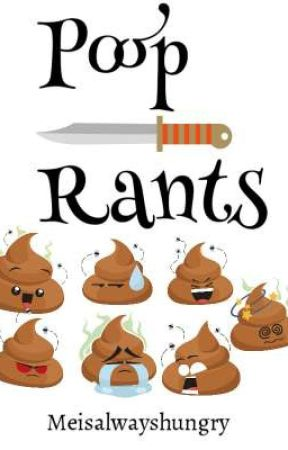 Poop Rants  by Meisalwayshungry