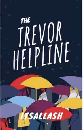 The Trevor Lifeline (LGBTQ Helpline)   ONGOING by ItsAllAsh