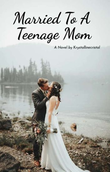 Married To A Teenage Mom (Currently Editing)