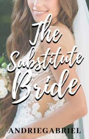 the substitute bride(COMPLETED) by andriegabriel