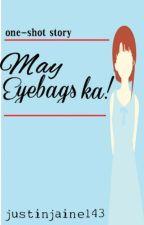 May eyebags ka! by justinjaine143