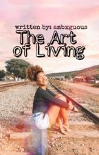 The Art Of Living by ambxguous