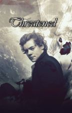 Threatened - Harry Styles FanFiction by Crazy-Girls2