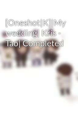[Oneshot|K]|My wedding| Kris - Tao| Completed