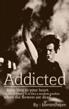Addicted by borninthepm