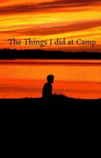 The Things I did at Camp by cupcakeinsanity