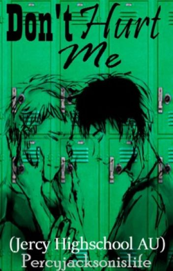 Don't Hurt Me (Jercy highschool AU fanfic)