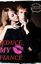 Seduce My Fiancé (COMPLETE) by deng1993