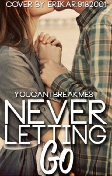 Never Letting Go [Being Edited]