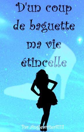 D'un Coup de Baguette Ma Vie Etincelle by Angiewriter8113