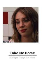 Take Me Home | A Stranger Things Fanfiction by happykeira