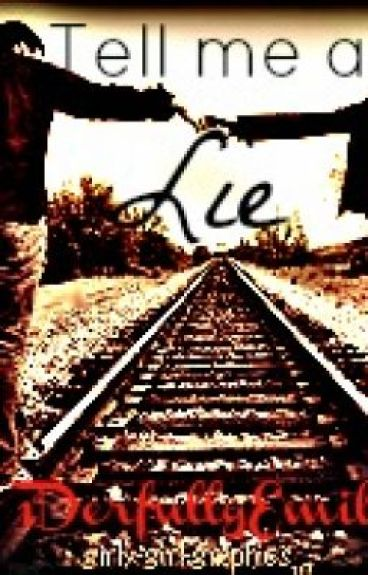 Tell me a lie (A 1D fan fiction) by 1DerfullyEmily