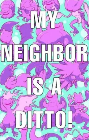 My Neighbor is A Ditto! by Donniedrako15