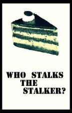 Who Stalks the Stalker? by RoughDraftHero