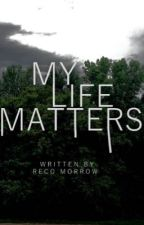 My Life Matters by RecoIsBlessed