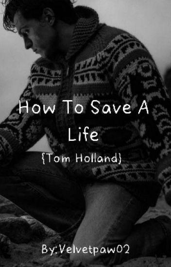 How To Safe A Life {Tom Holland}