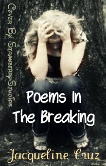 Poems in the Breaking. by MsJacquelineCruz