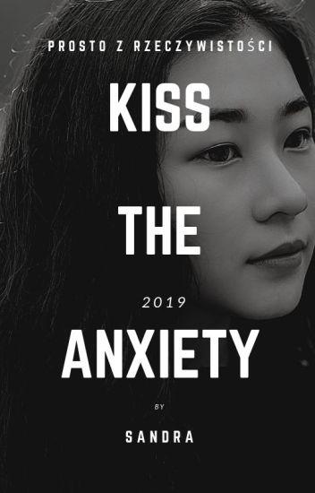 Kiss the anxiety/Pocałuj lęk