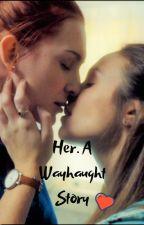 Her. A Wayhaught Story by ProcrastiNATION007