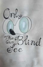 Only The Blind Can See by Ficlover17