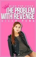 Mind the Code: The Problem with Revenge by PriscillaPenaIsCool