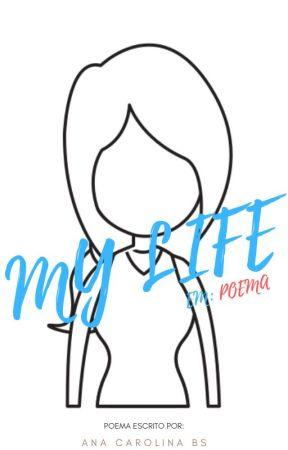 MY LIFE, EM: POEMA | ANA CAROLINA BS, EU by AnaPTYT