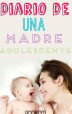 Diario De una madre adolescente (Tambien disponible en Amazon) ( Terminada) by annenm
