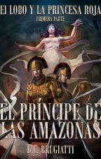El Lobo y la Princesa roja: El Príncipe de las Amazonas by DDanelCB