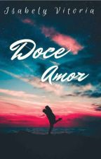 Doce amor by isabelyvitoria13