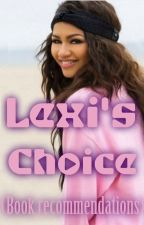 Lexi's Choice (Book Recommendations) by LovableLexi