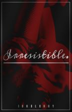 Irresistible » l.t by idkxlxrry