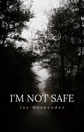 I'm Not Safe by JayTheWriteOwl