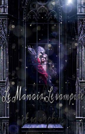 Le Manoir , Le Vampire Et La Captive by Chipierose