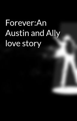 Forever:An Austin and Ally love story