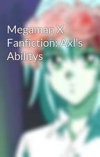 Megaman X Fanfiction: Axl's Abilitys by CottonCandySoda