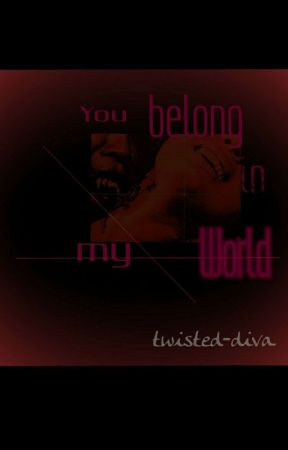 You Belong In My World by twisted-diva