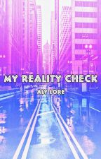 My Reality Check ღ An Analogical Fanfic by E_MCScaredToDeath