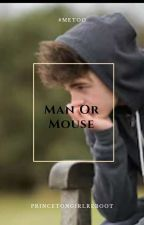Man Or Mouse by Princetongirlreboot
