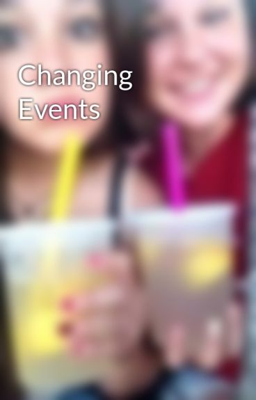Changing Events by ChessieTurner