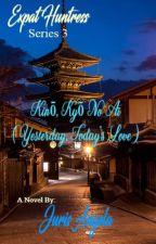 Expat Huntress Series 2: Kinō, Kyō No Ai (Yesterday, Today's Love) by Juris_Angela