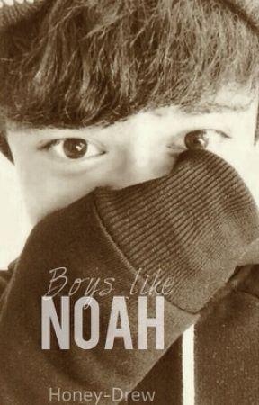 Boys Like Noah by Honey-Drew