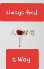 Love Always Find a  Way  by SourourBenharzallah2