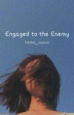 Engaged to the Enemy by toms_uwus