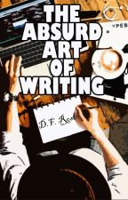 The Absurd Art of Writing by DF_Rost