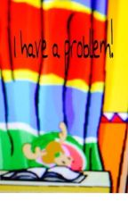 I have a problem by Perrie22
