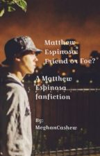 Matthew Espinosa: Friend or Foe? by MeghanCashew